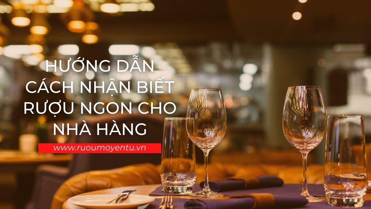 Hướng dẫn cách nhận biết rượu ngon cho nhà hàng